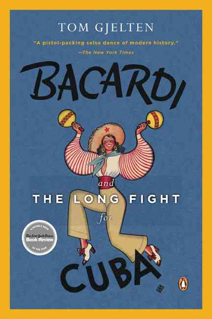 Bacardi and the Long Fight for Cuba By Gjelten, Tom